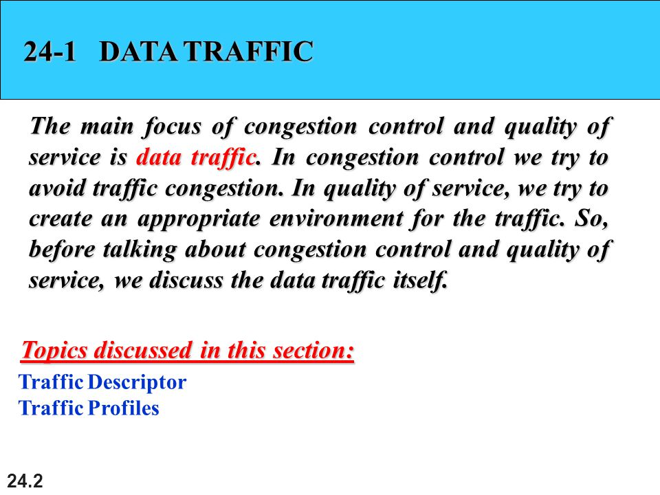 24.2 24-1 DATA TRAFFIC The main focus of congestion control and quality of service is data traffic.