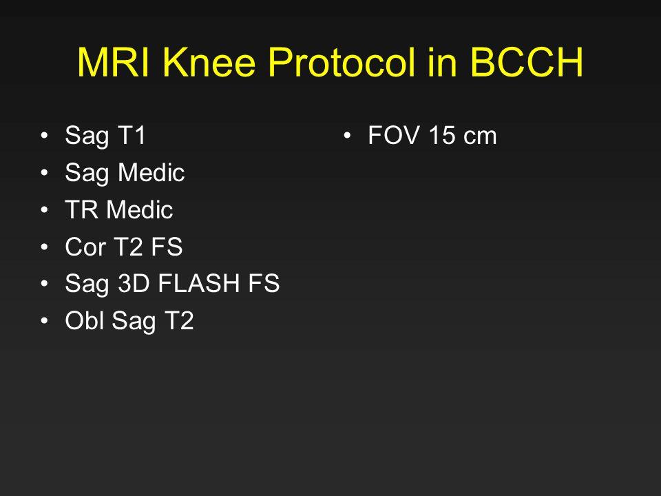 MRI Knee Protocol in BCCH Sag T1 Sag Medic TR Medic Cor T2 FS Sag 3D FLASH FS Obl Sag T2 FOV 15 cm