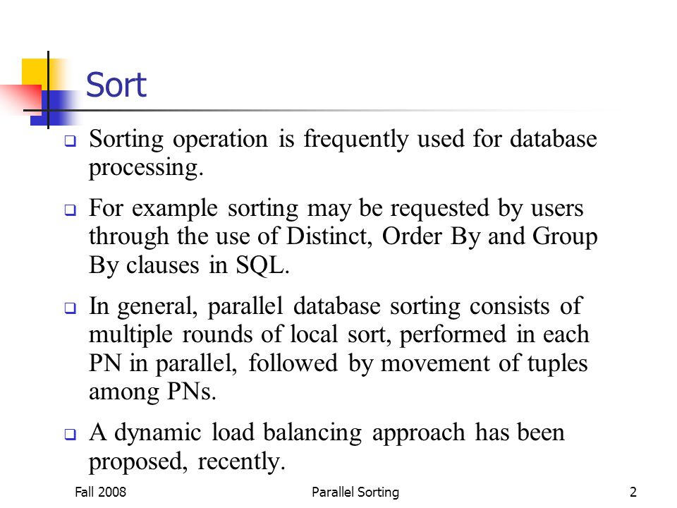 Fall 2008Parallel Sorting2 Sort  Sorting operation is frequently used for database processing.