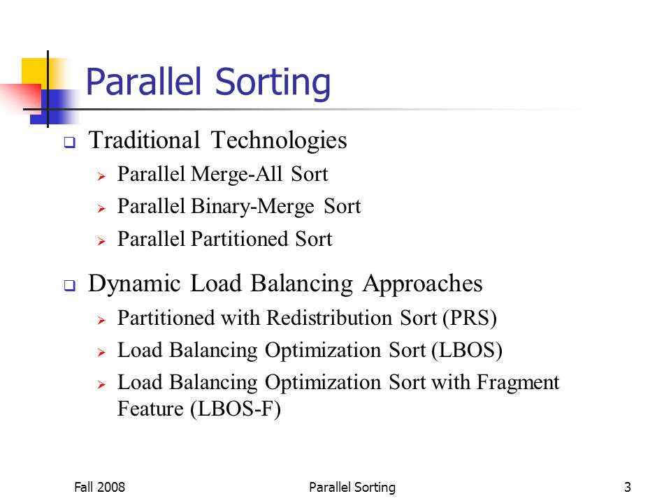 Fall 2008Parallel Sorting14 Load Balancing Optimization Sort with Fragment Feature (LBOS-F)  When the skew condition is severe, LBOS performs not very well.