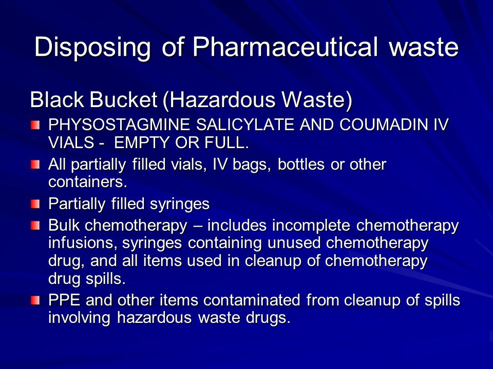 Disposing of Pharmaceutical waste Black Bucket (Hazardous Waste) PHYSOSTAGMINE SALICYLATE AND COUMADIN IV VIALS - EMPTY OR FULL. All partially filled