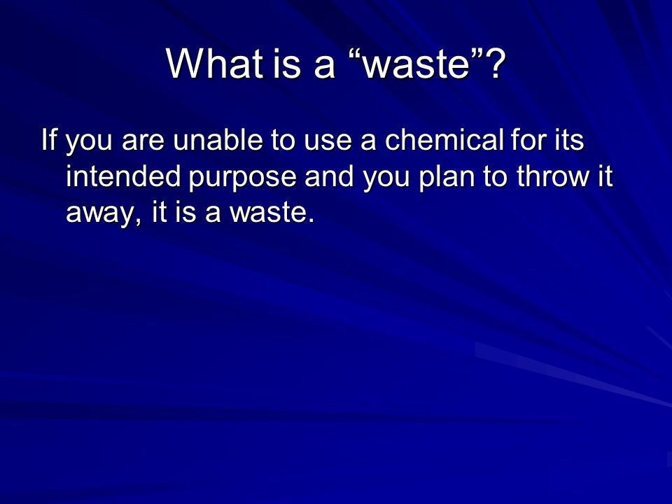 "What is a ""waste""? If you are unable to use a chemical for its intended purpose and you plan to throw it away, it is a waste."