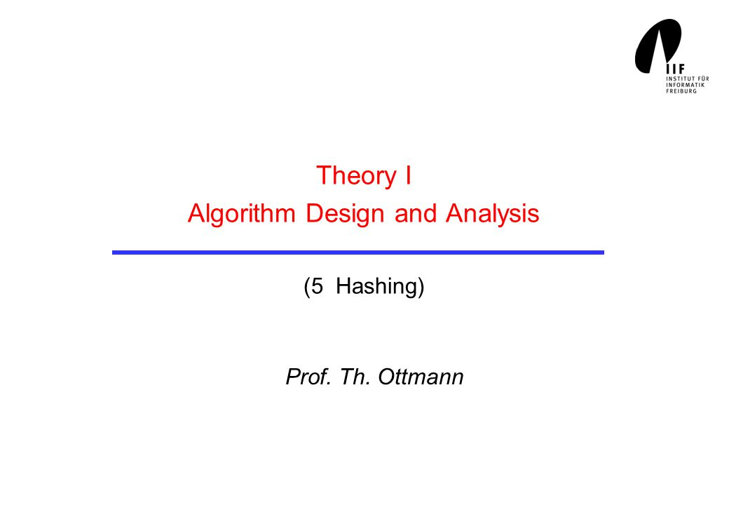 Theory I Algorithm Design and Analysis (5 Hashing) Prof. Th. Ottmann