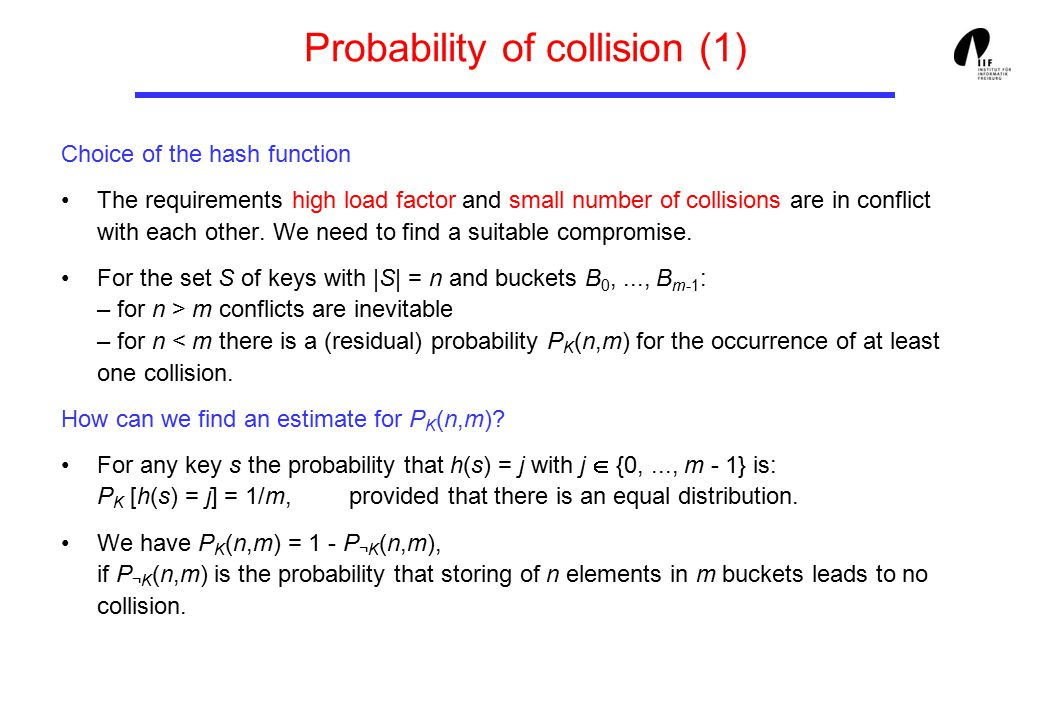 Probability of collision (1) Choice of the hash function The requirements high load factor and small number of collisions are in conflict with each other.