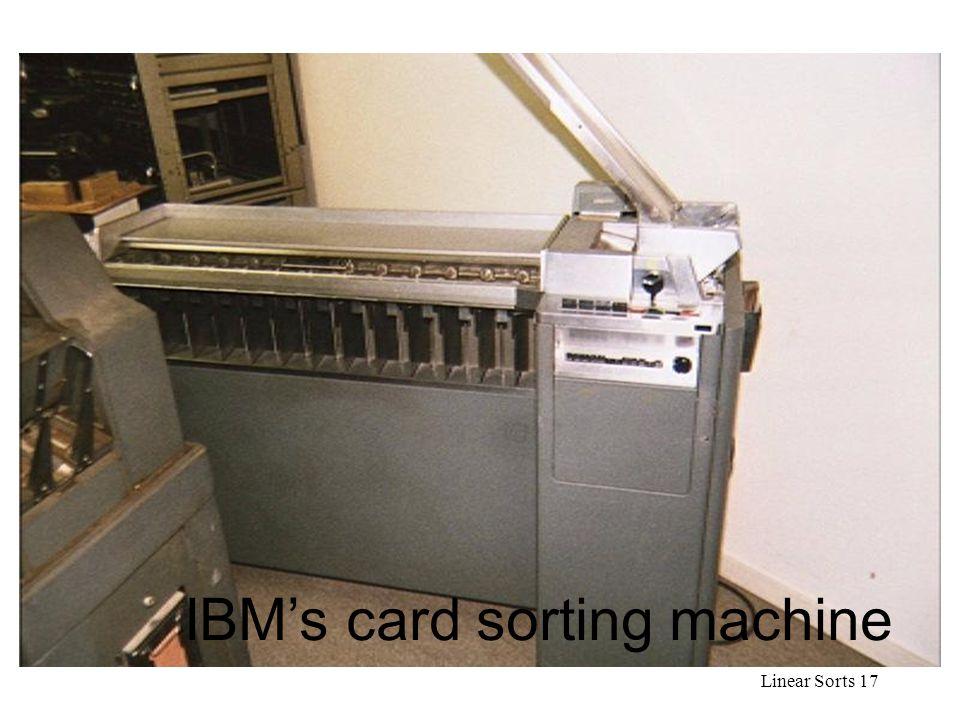 Linear Sorts 17 Card sorting machine IBM's card sorting machine