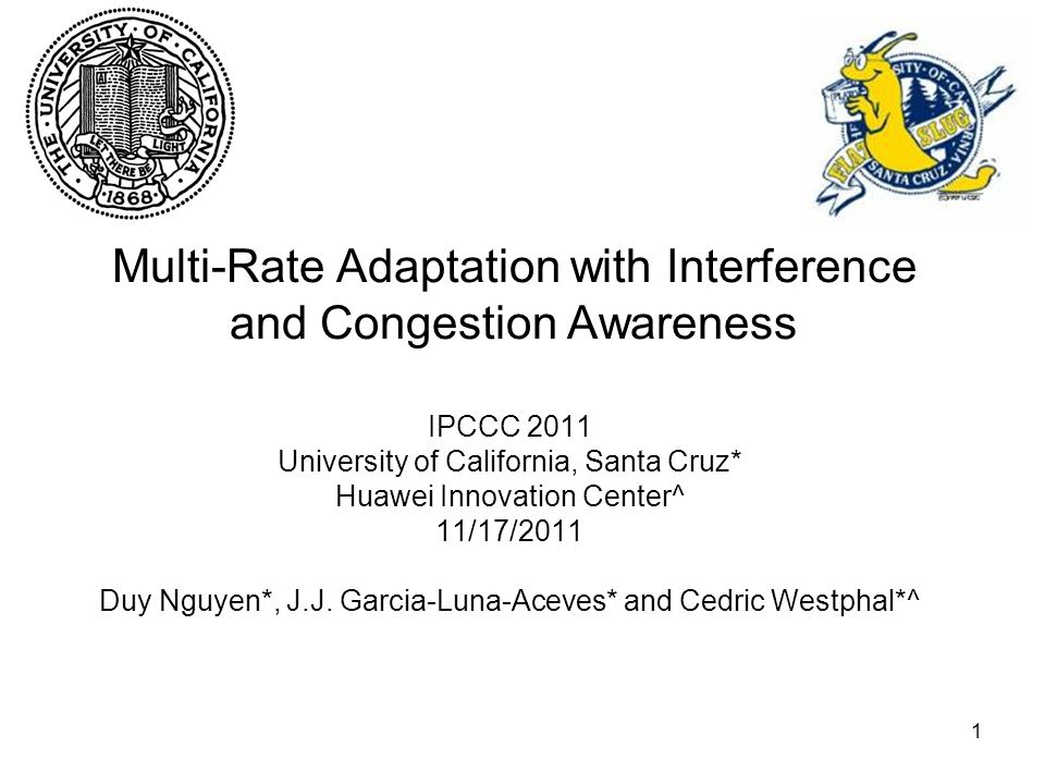 1 Multi-Rate Adaptation with Interference and Congestion Awareness IPCCC 2011 University of California, Santa Cruz* Huawei Innovation Center^ 11/17/20
