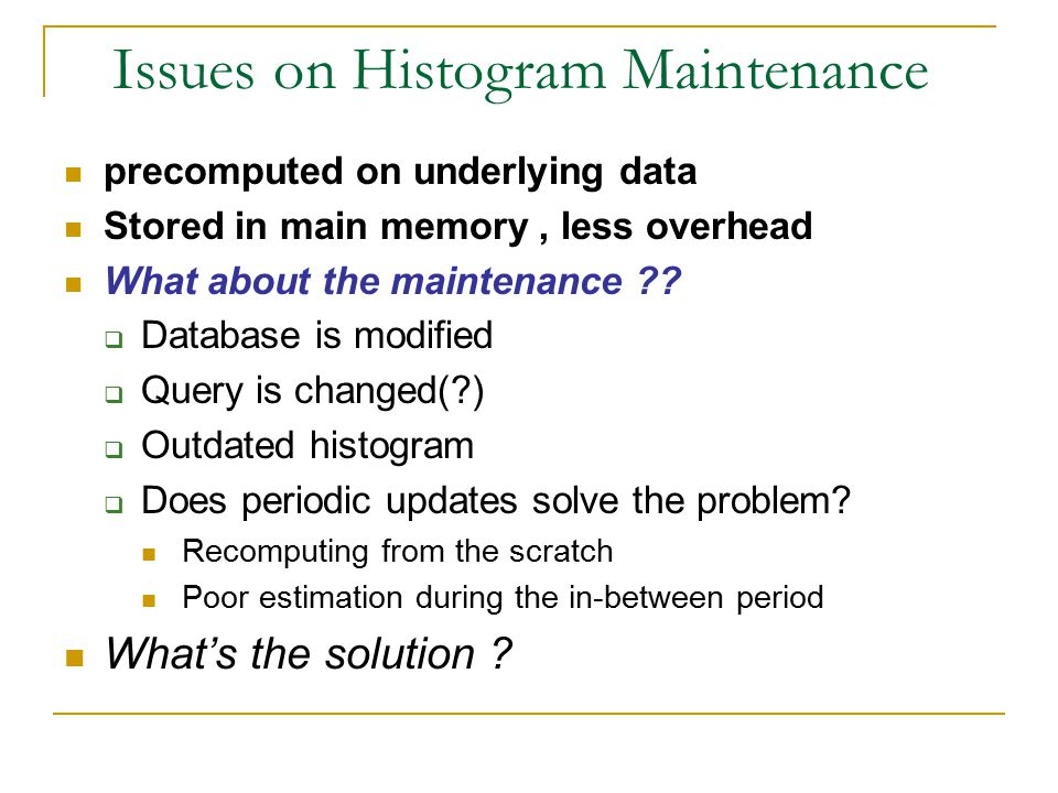 precomputed on underlying data Stored in main memory, less overhead What about the maintenance ??  Database is modified  Query is changed(?)  Outda
