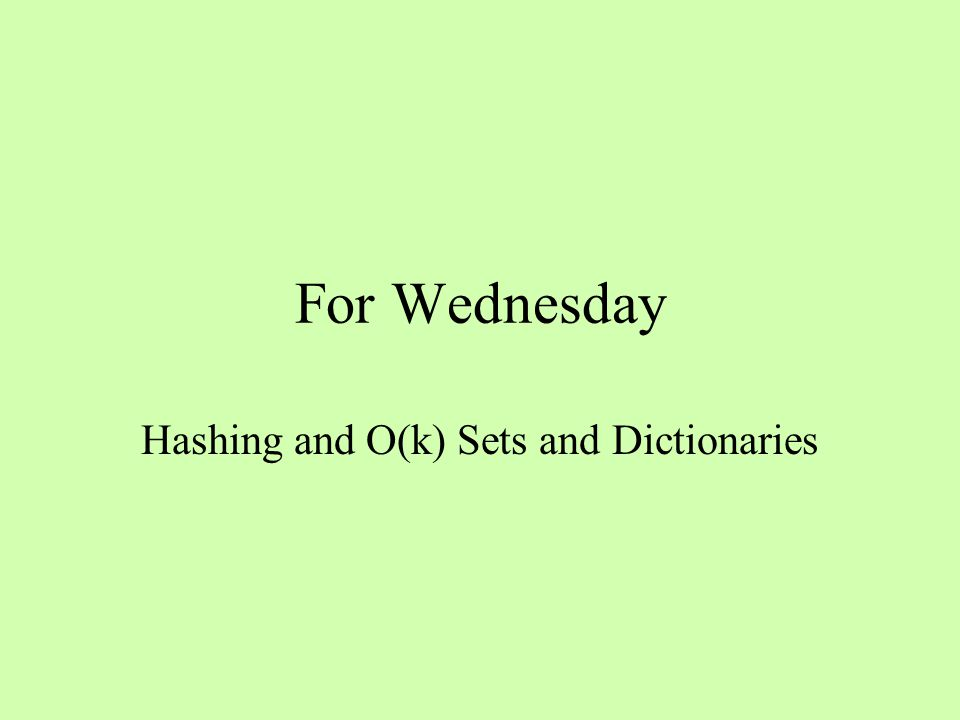 For Wednesday Hashing and O(k) Sets and Dictionaries