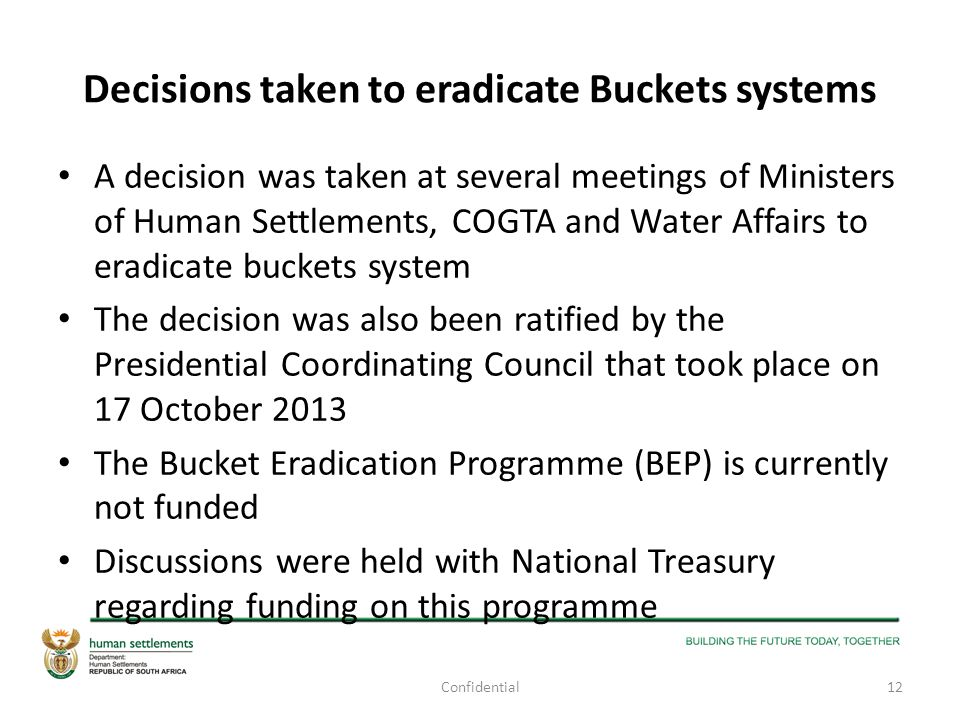 Decisions taken to eradicate Buckets systems A decision was taken at several meetings of Ministers of Human Settlements, COGTA and Water Affairs to er
