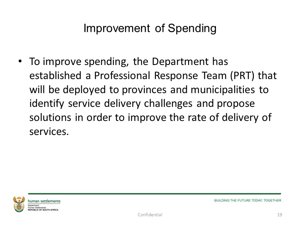Improvement of Spending To improve spending, the Department has established a Professional Response Team (PRT) that will be deployed to provinces and