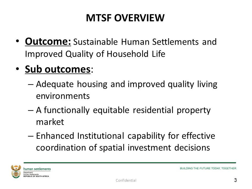MTSF OVERVIEW Outcome: Sustainable Human Settlements and Improved Quality of Household Life Sub outcomes: – Adequate housing and improved quality livi