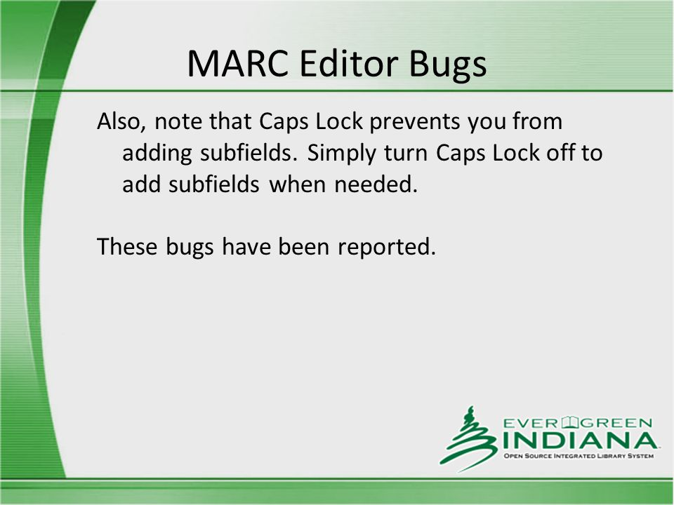 MARC Editor Bugs Also, note that Caps Lock prevents you from adding subfields.