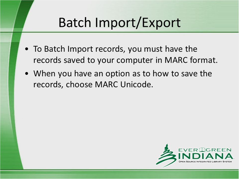 Batch Import/Export To Batch Import records, you must have the records saved to your computer in MARC format.