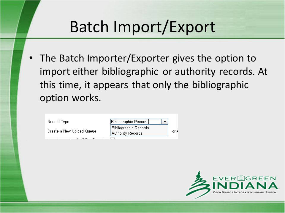 Batch Import/Export The Batch Importer/Exporter gives the option to import either bibliographic or authority records.