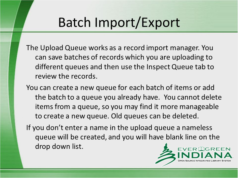 Batch Import/Export The Upload Queue works as a record import manager.
