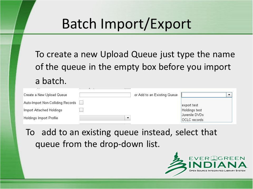 Batch Import/Export To create a new Upload Queue just type the name of the queue in the empty box before you import a batch.