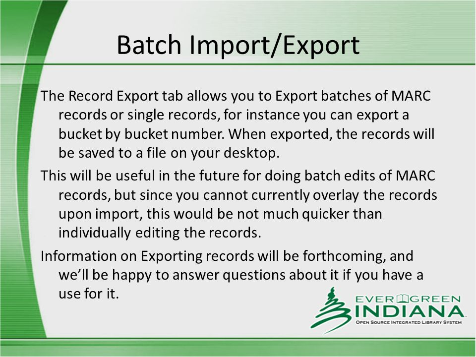 Batch Import/Export The Record Export tab allows you to Export batches of MARC records or single records, for instance you can export a bucket by bucket number.