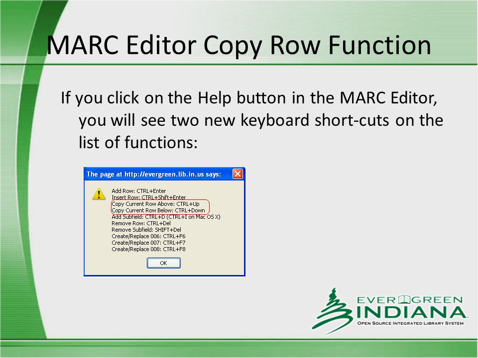 MARC Editor Copy Row Function If you click on the Help button in the MARC Editor, you will see two new keyboard short-cuts on the list of functions: