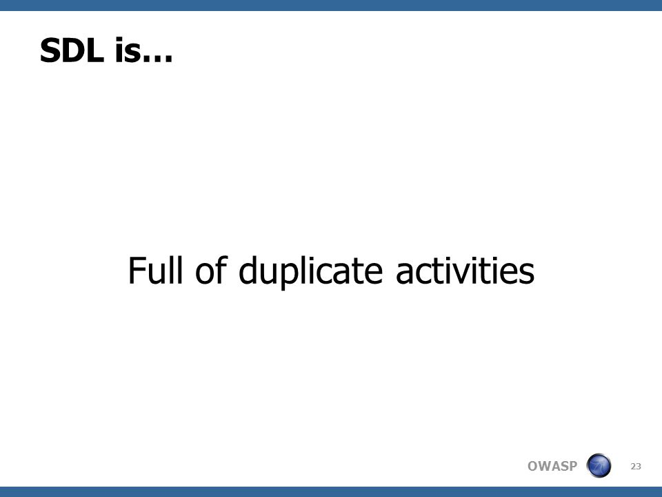 OWASP SDL is… Full of duplicate activities 23