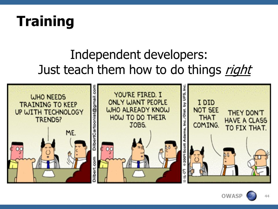 OWASP Training Independent developers: Just teach them how to do things right 44