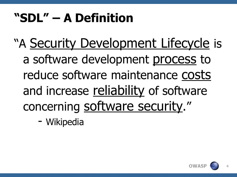 "OWASP ""SDL"" – A Definition ""A Security Development Lifecycle is a software development process to reduce software maintenance costs and increase relia"