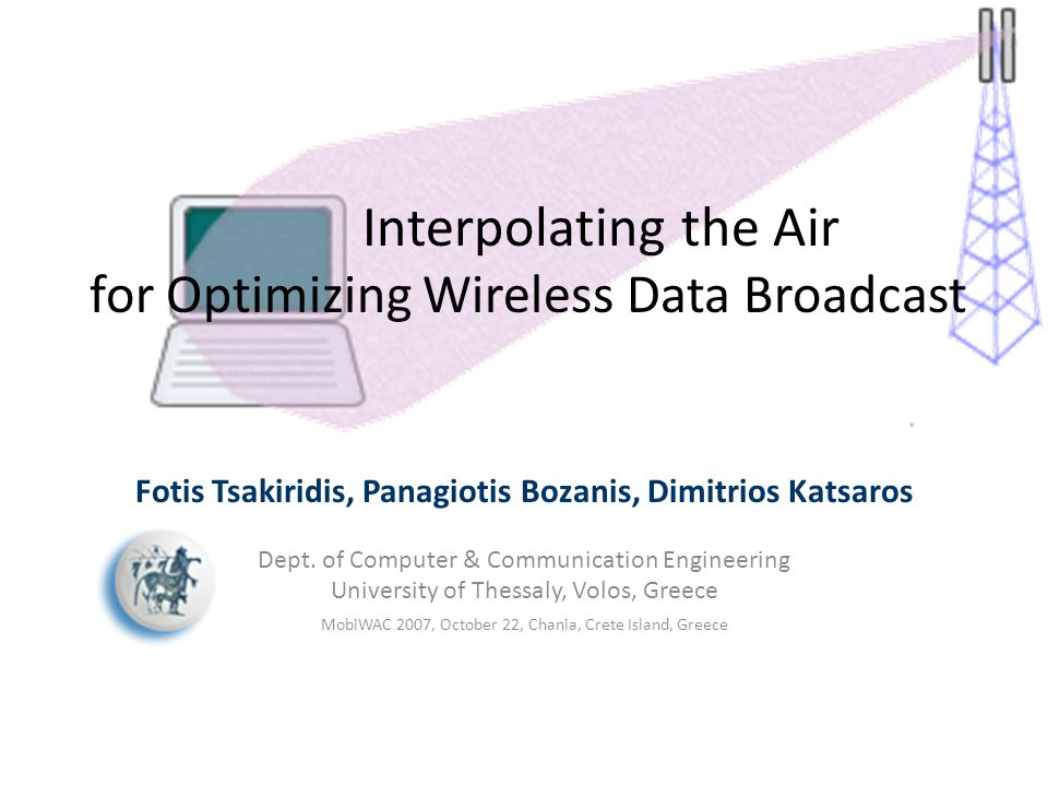 Interpolating the Air for Optimizing Wireless Data Broadcast Fotis Tsakiridis, Panagiotis Bozanis, Dimitrios Katsaros Dept.