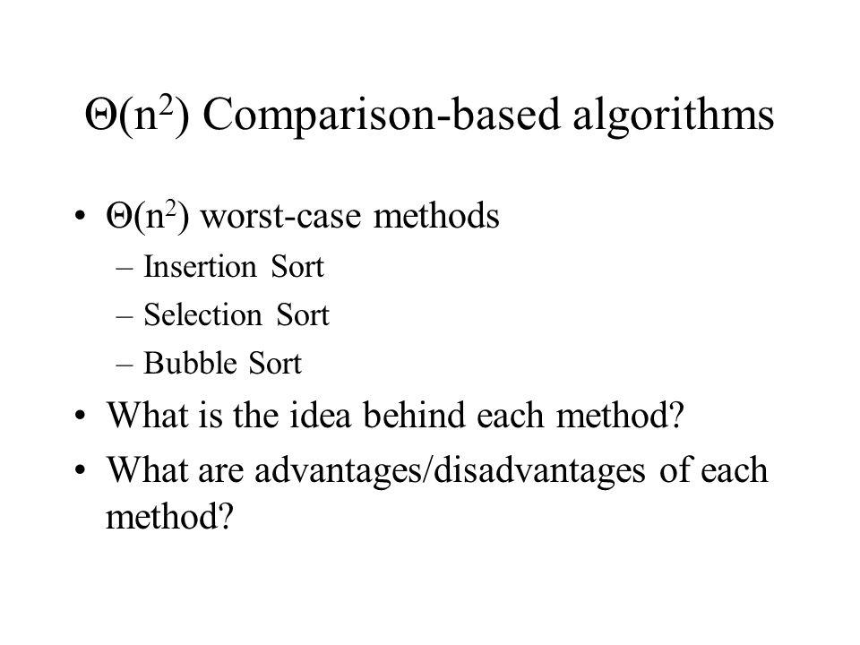 Θ(n 2 ) Comparison-based algorithms Θ(n 2 ) worst-case methods –Insertion Sort –Selection Sort –Bubble Sort What is the idea behind each method.