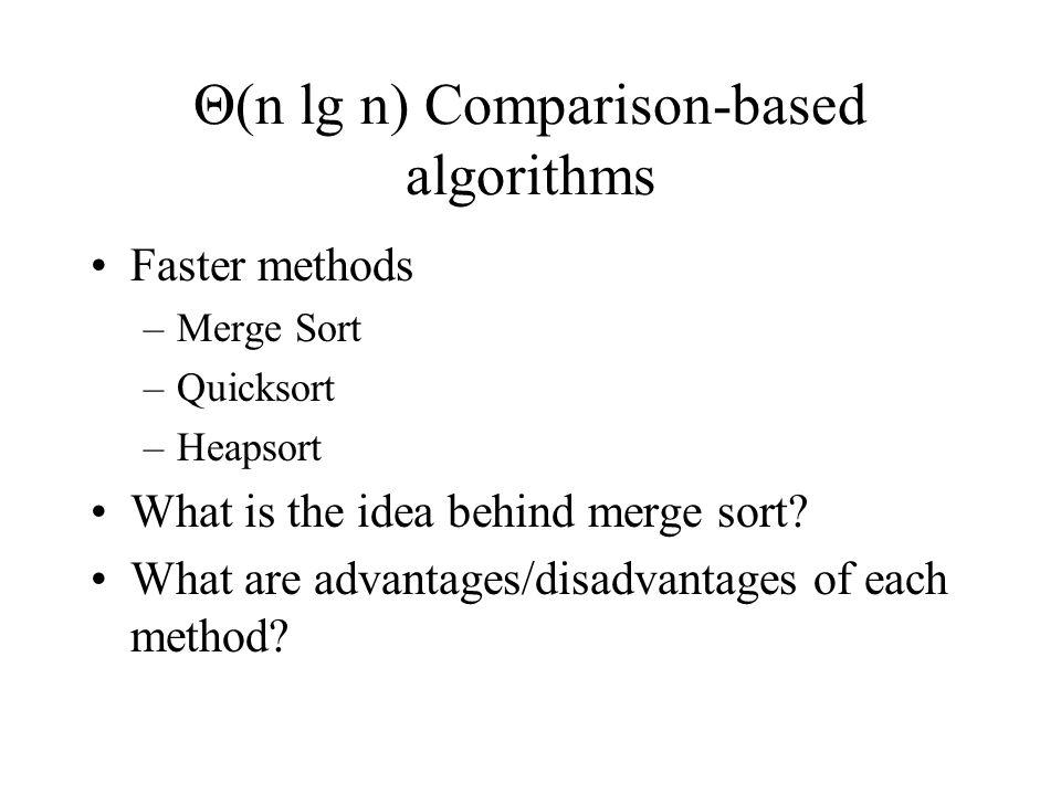 Faster methods –Merge Sort –Quicksort –Heapsort What is the idea behind merge sort.