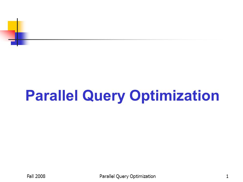 Fall 2008Parallel Query Optimization1