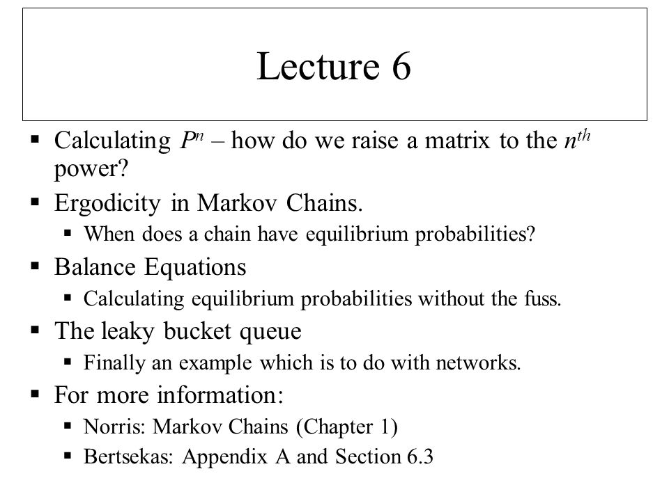 Lecture 6  Calculating P n – how do we raise a matrix to the n th power.