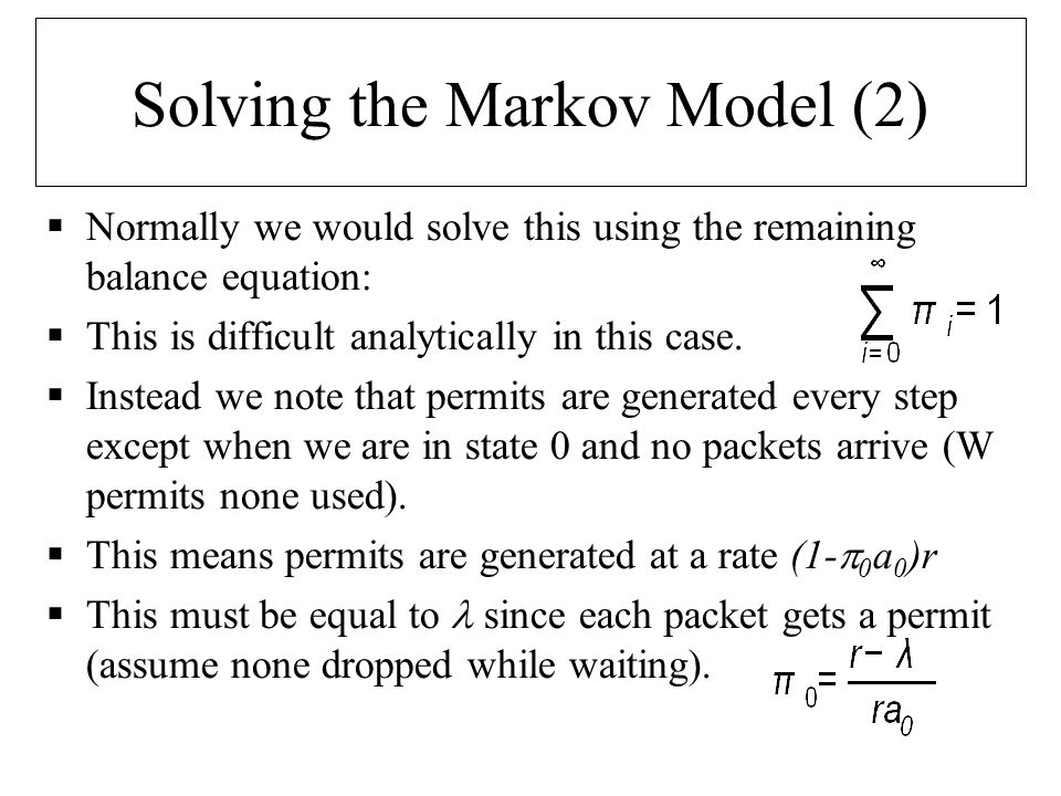 Solving the Markov Model (2)  Normally we would solve this using the remaining balance equation:  This is difficult analytically in this case.