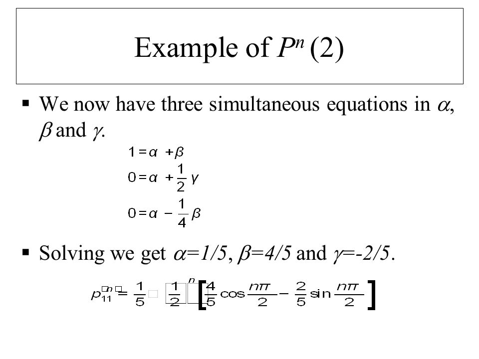 Example of P n (2)  We now have three simultaneous equations in ,  and .