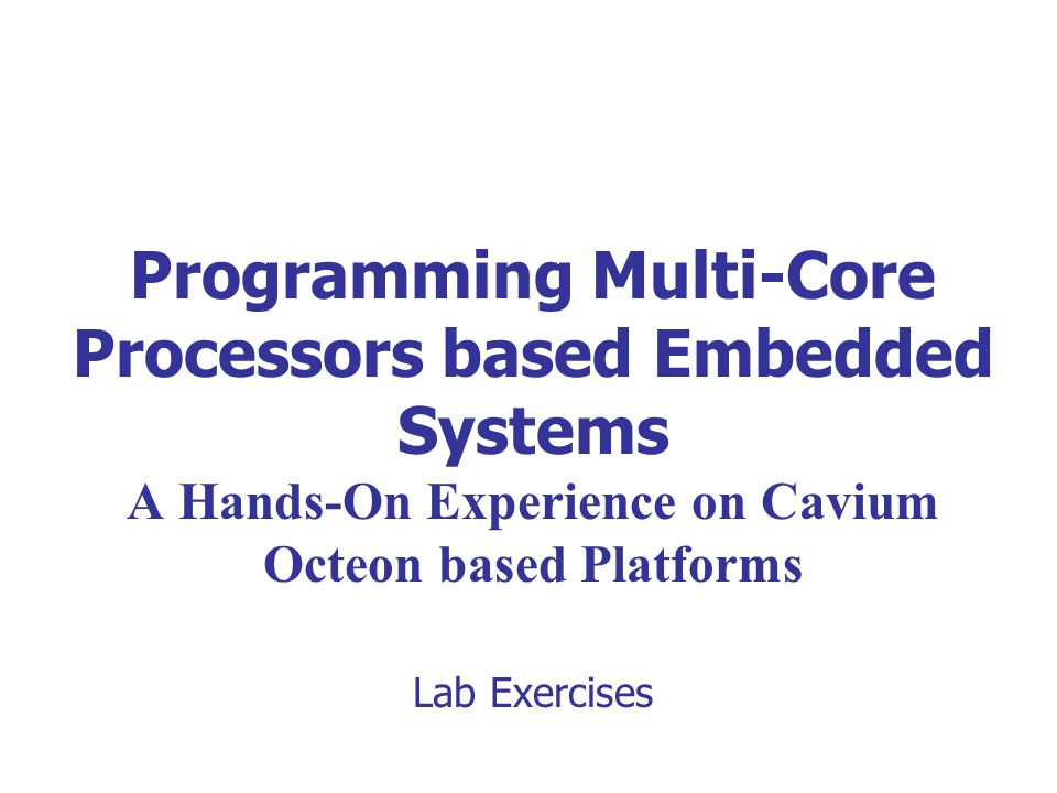 Programming Multi-Core Processors based Embedded Systems A Hands-On Experience on Cavium Octeon based Platforms Lab Exercises