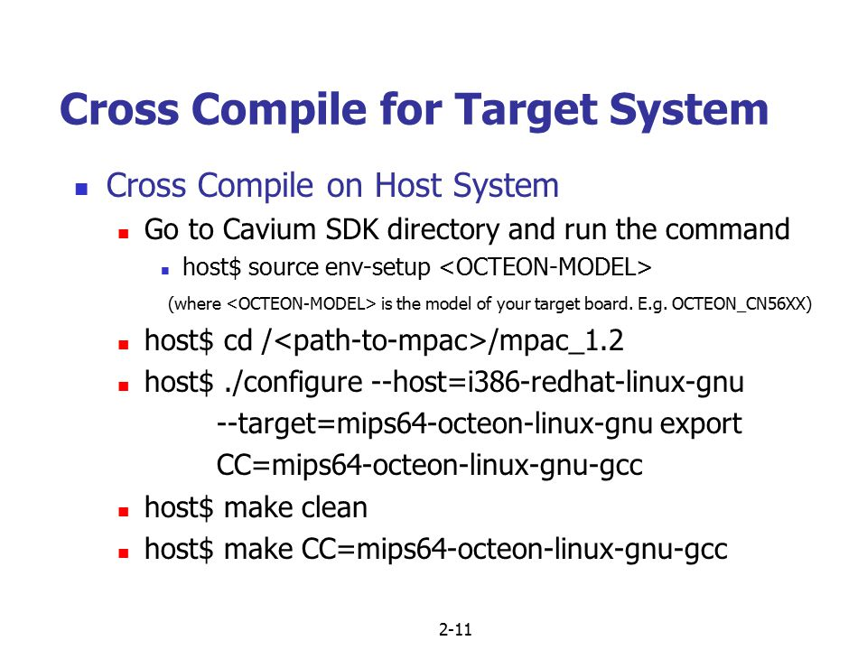 2-11 Cross Compile for Target System Cross Compile on Host System Go to Cavium SDK directory and run the command host$ source env-setup (where is the