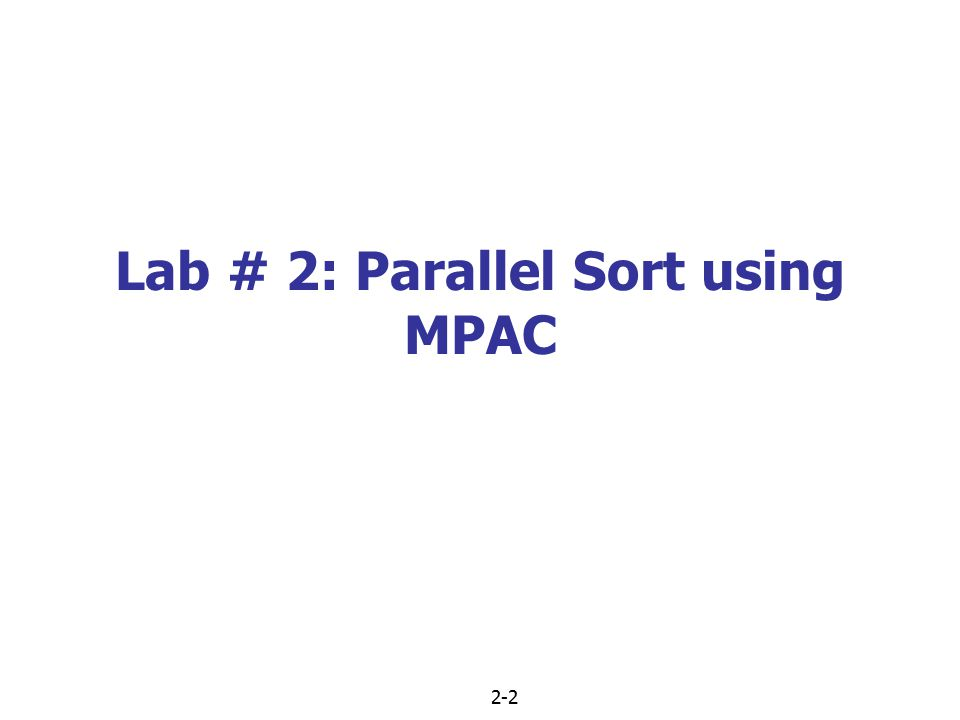 2-2 Lab # 2: Parallel Sort using MPAC