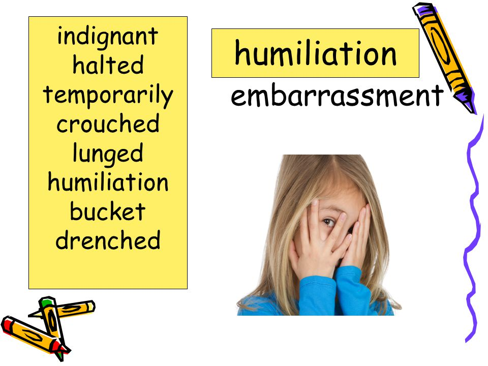 to Stop halted indignant halted temporarily crouched lunged humiliation bucket drenched