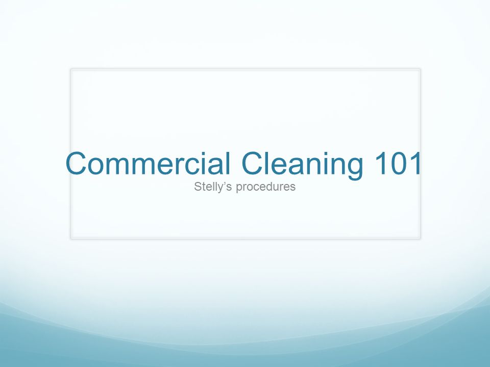 Commercial Cleaning 101 Stelly's procedures