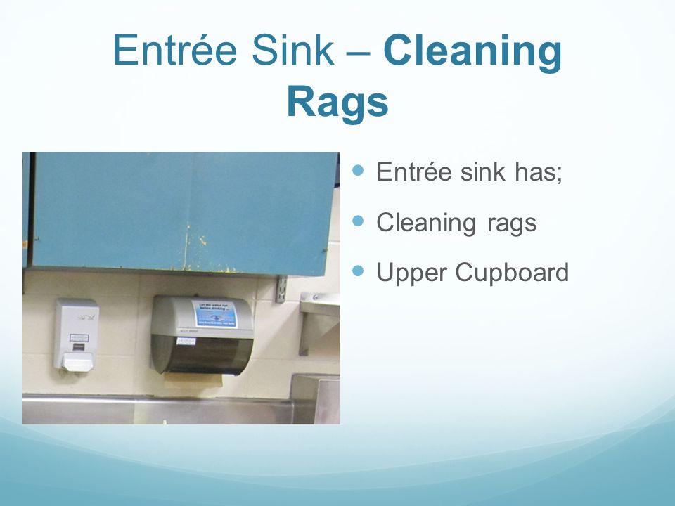 Entrée Sink – Cleaning Rags Entrée sink has; Cleaning rags Upper Cupboard