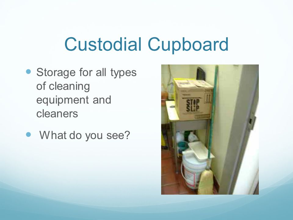Custodial Cupboard Storage for all types of cleaning equipment and cleaners What do you see?