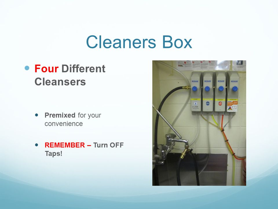 Cleaners Box Four Different Cleansers Premixed for your convenience REMEMBER – Turn OFF Taps!