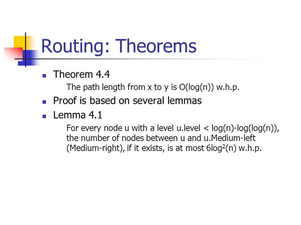 Routing: Theorems Theorem 4.4 The path length from x to y is O(log(n)) w.h.p.