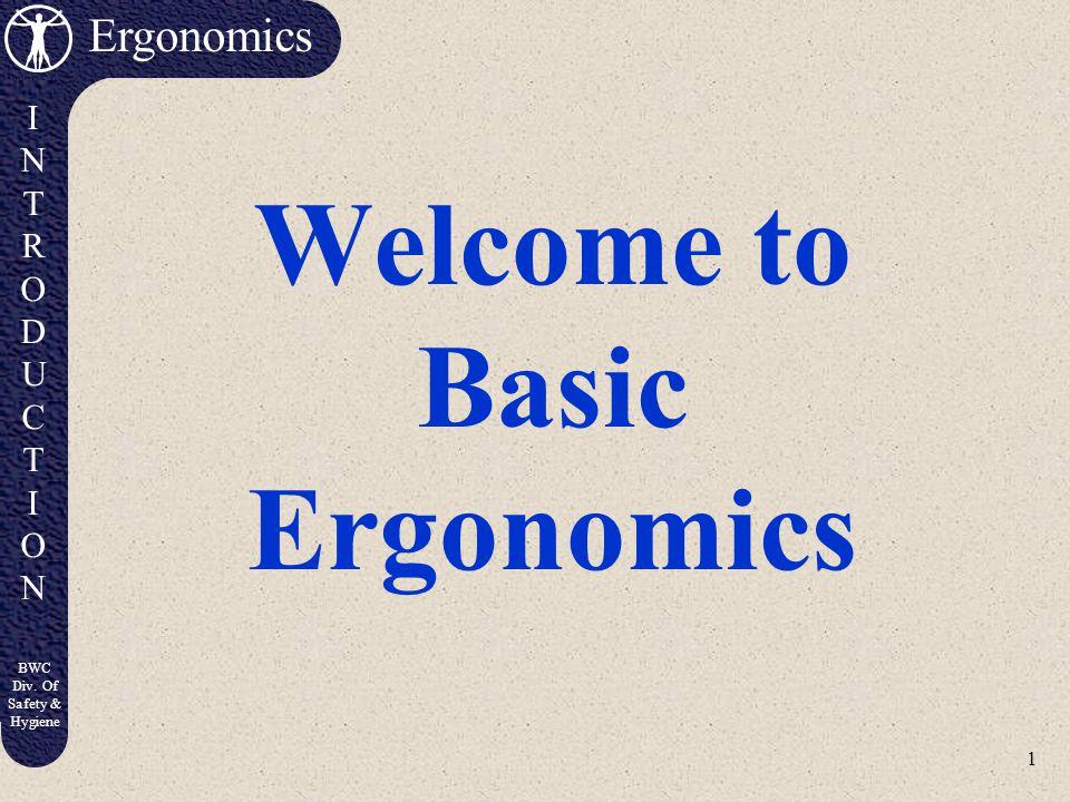 1 Ergonomics INTRODUCTIONINTRODUCTION BWC Div. Of Safety & Hygiene Welcome to Basic Ergonomics