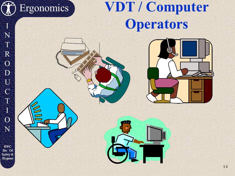 14 Ergonomics INTRODUCTIONINTRODUCTION BWC Div. Of Safety & Hygiene VDT / Computer Operators