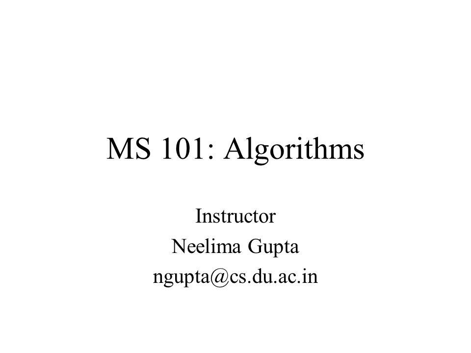 MS 101: Algorithms Instructor Neelima Gupta ngupta@cs.du.ac.in
