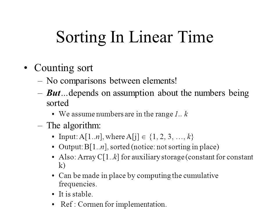 Sorting In Linear Time Counting sort –No comparisons between elements.