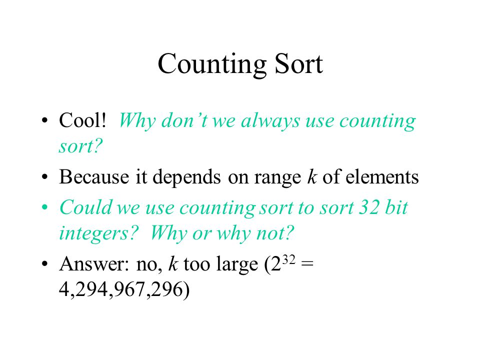 Counting Sort Cool.Why don't we always use counting sort.