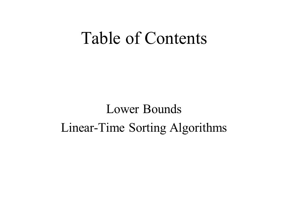 Table of Contents Lower Bounds Linear-Time Sorting Algorithms