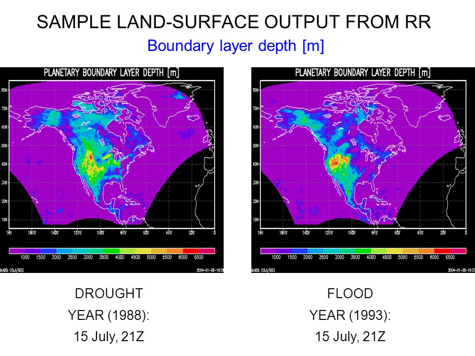 DROUGHT YEAR (1988): 15 July, 21Z FLOOD YEAR (1993): 15 July, 21Z Boundary layer depth [m] SAMPLE LAND-SURFACE OUTPUT FROM RR