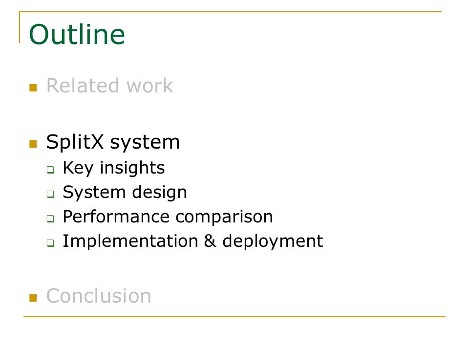 Outline Related work SplitX system  Key insights  System design  Performance comparison  Implementation & deployment Conclusion
