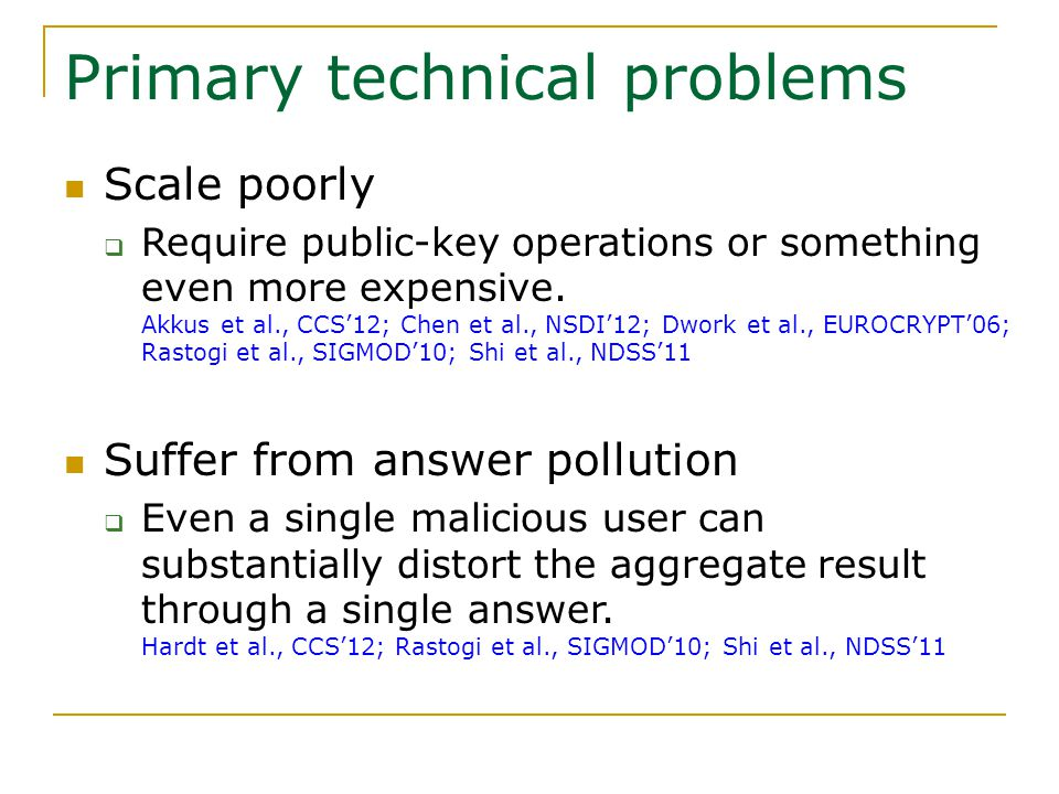 Primary technical problems Scale poorly  Require public-key operations or something even more expensive.